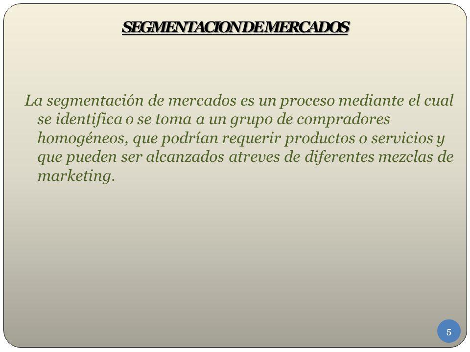 La segmentación de mercados es un proceso mediante el cual se identifica o se toma a un grupo de compradores homogéneos, que podrían requerir productos o servicios y que pueden ser alcanzados atreves de diferentes mezclas de marketing.