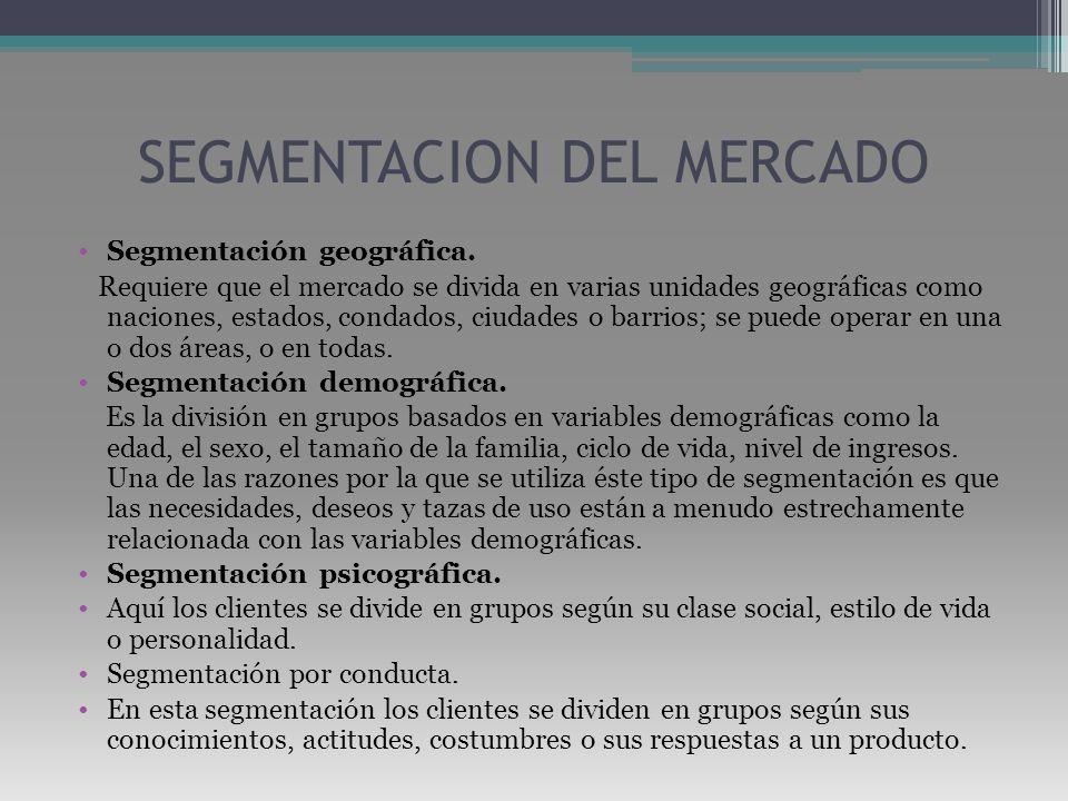 SEGMENTACION DEL MERCADO Segmentación geográfica. Requiere que el mercado se divida en varias unidades geográficas como naciones, estados, condados, c