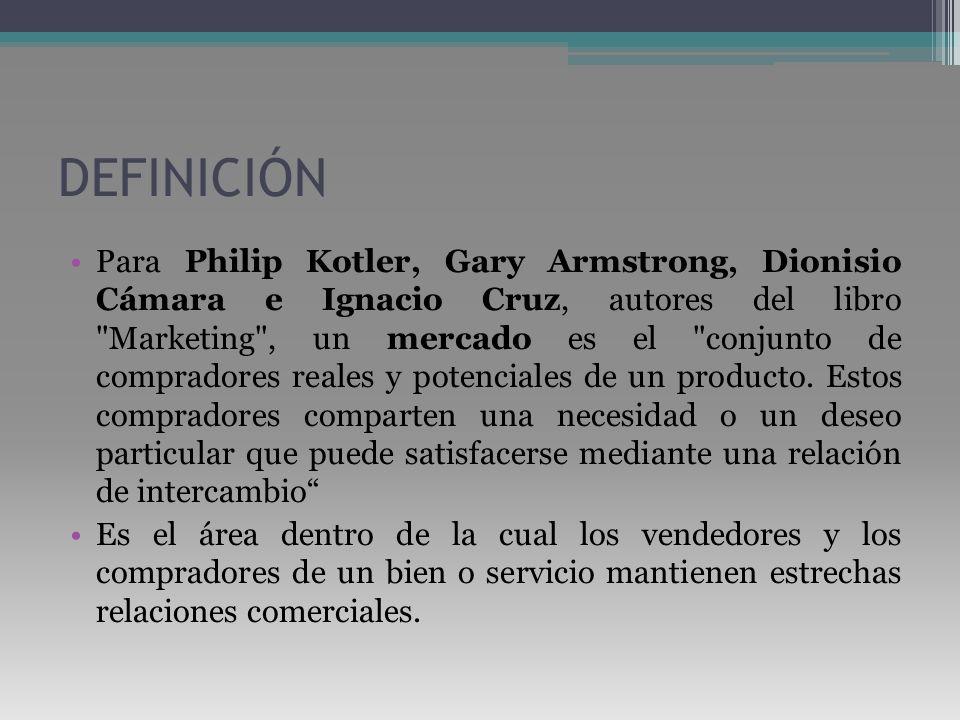 DEFINICIÓN Para Philip Kotler, Gary Armstrong, Dionisio Cámara e Ignacio Cruz, autores del libro