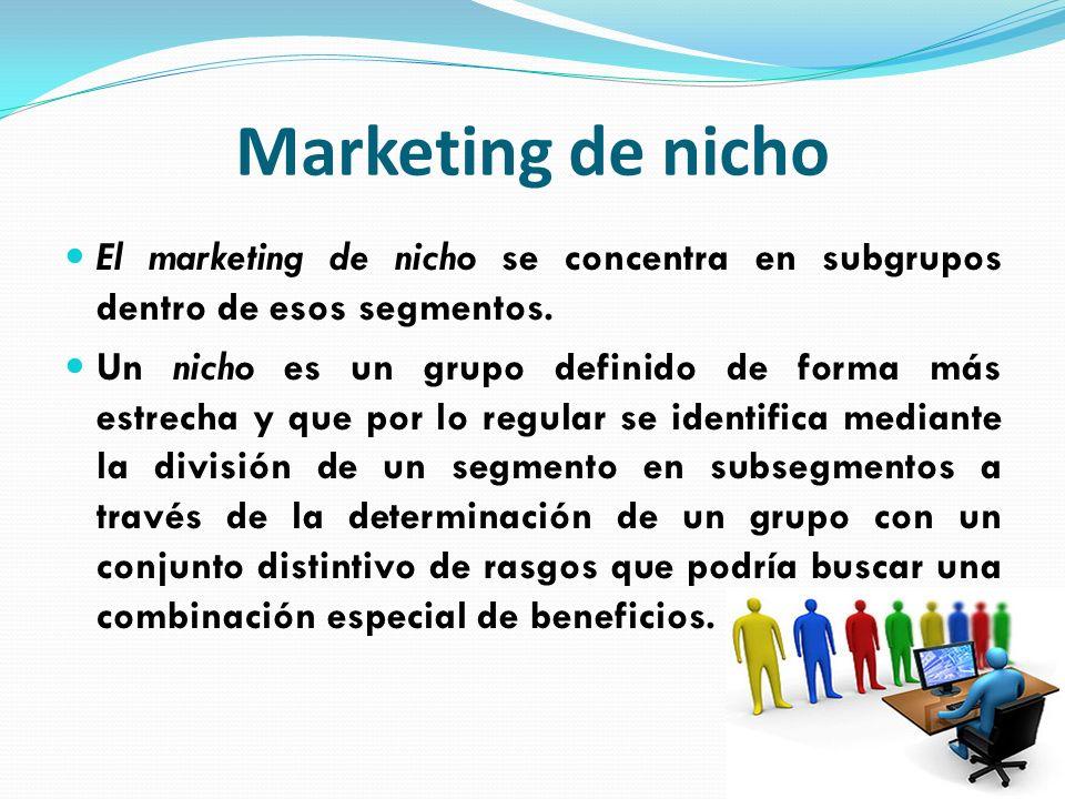 Marketing de nicho El marketing de nicho se concentra en subgrupos dentro de esos segmentos. Un nicho es un grupo definido de forma más estrecha y que