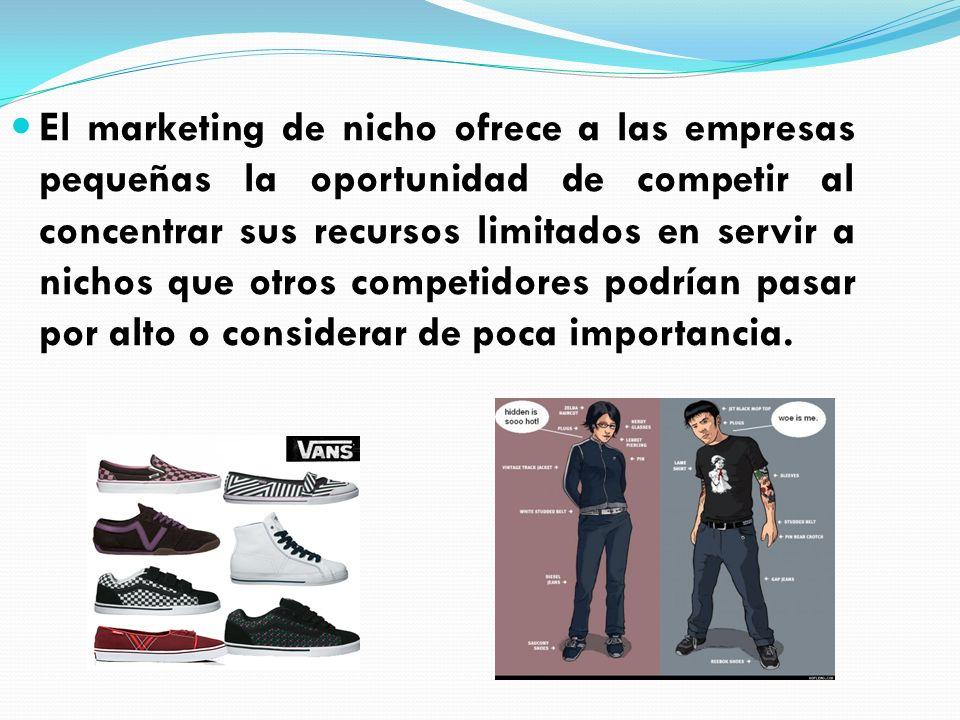 El marketing de nicho ofrece a las empresas pequeñas la oportunidad de competir al concentrar sus recursos limitados en servir a nichos que otros comp