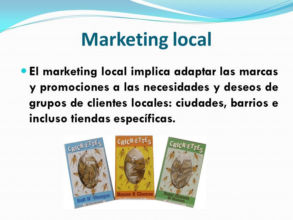 Marketing local El marketing local implica adaptar las marcas y promociones a las necesidades y deseos de grupos de clientes locales: ciudades, barrio