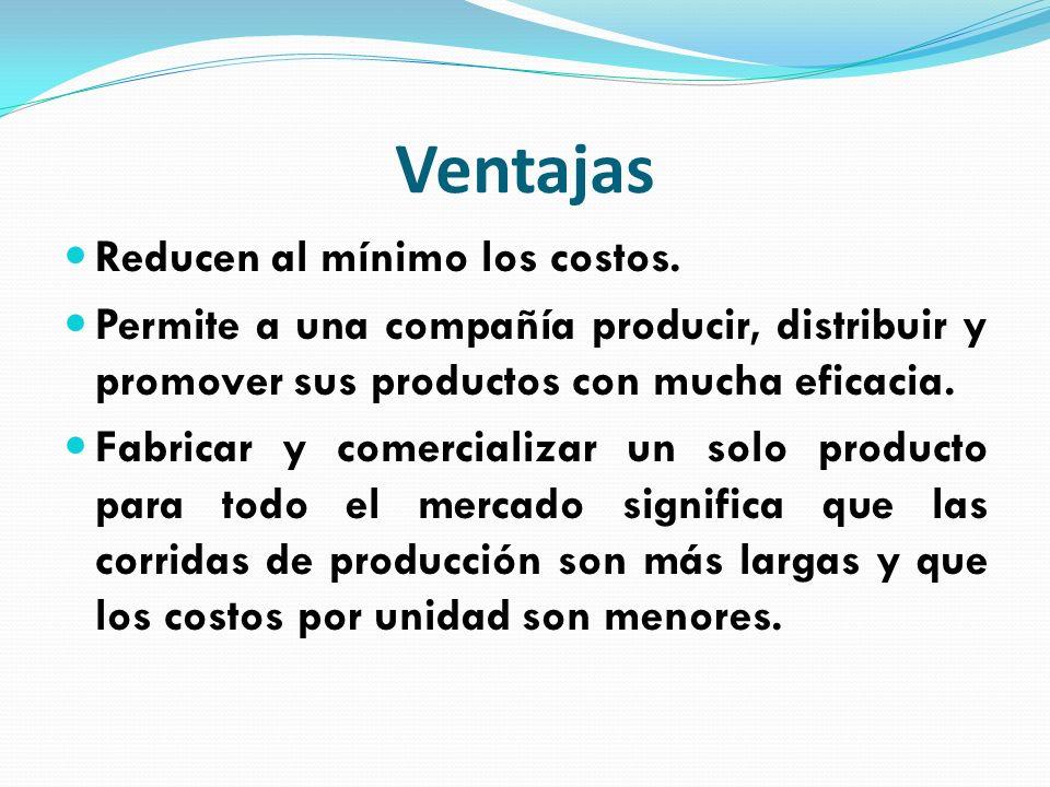 Ventajas Reducen al mínimo los costos. Permite a una compañía producir, distribuir y promover sus productos con mucha eficacia. Fabricar y comercializ