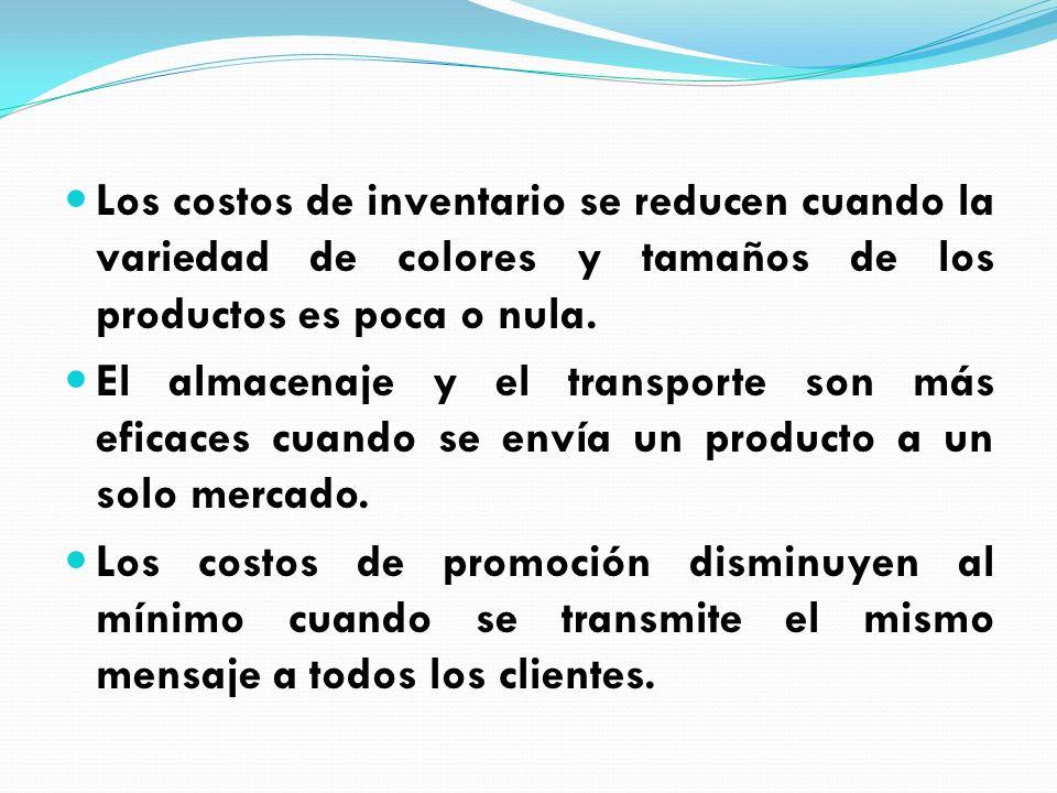 Los costos de inventario se reducen cuando la variedad de colores y tamaños de los productos es poca o nula. El almacenaje y el transporte son más efi