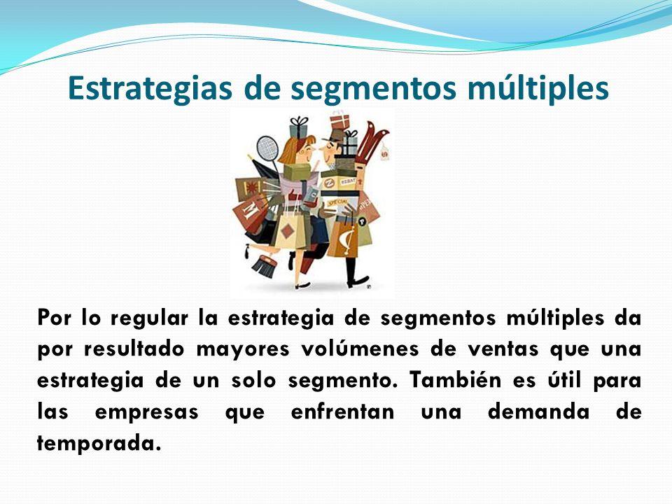 Por lo regular la estrategia de segmentos múltiples da por resultado mayores volúmenes de ventas que una estrategia de un solo segmento. También es út