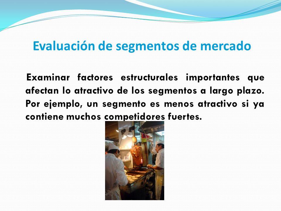 Evaluación de segmentos de mercado Examinar factores estructurales importantes que afectan lo atractivo de los segmentos a largo plazo. Por ejemplo, u