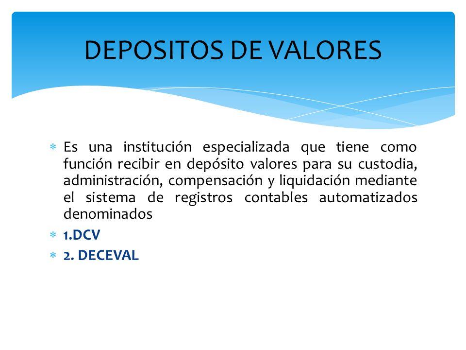 DEPOSITOS DE VALORES Es una institución especializada que tiene como función recibir en depósito valores para su custodia, administración, compensació