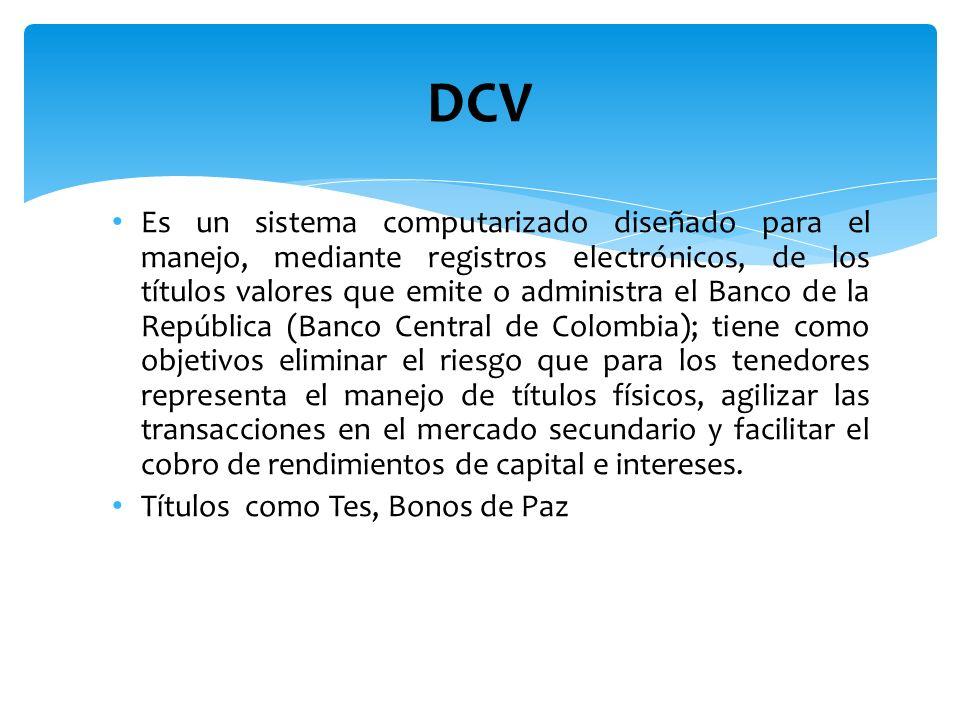DCV Es un sistema computarizado diseñado para el manejo, mediante registros electrónicos, de los títulos valores que emite o administra el Banco de la