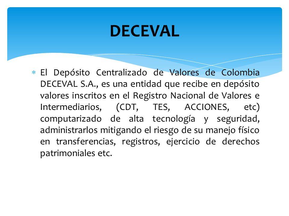 DECEVAL El Depósito Centralizado de Valores de Colombia DECEVAL S.A., es una entidad que recibe en depósito valores inscritos en el Registro Nacional