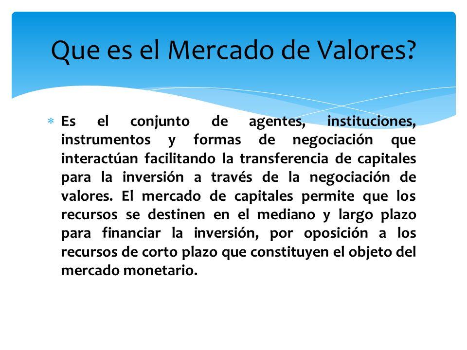 Es el conjunto de agentes, instituciones, instrumentos y formas de negociación que interactúan facilitando la transferencia de capitales para la inver