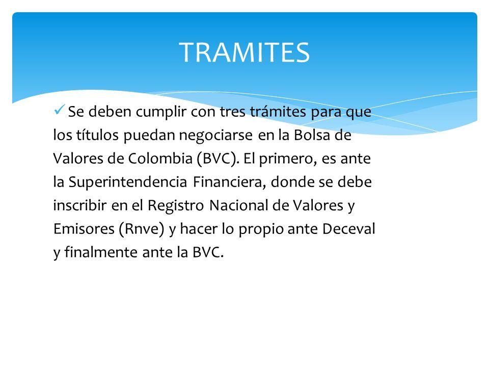 TRAMITES Se deben cumplir con tres trámites para que los títulos puedan negociarse en la Bolsa de Valores de Colombia (BVC). El primero, es ante la Su