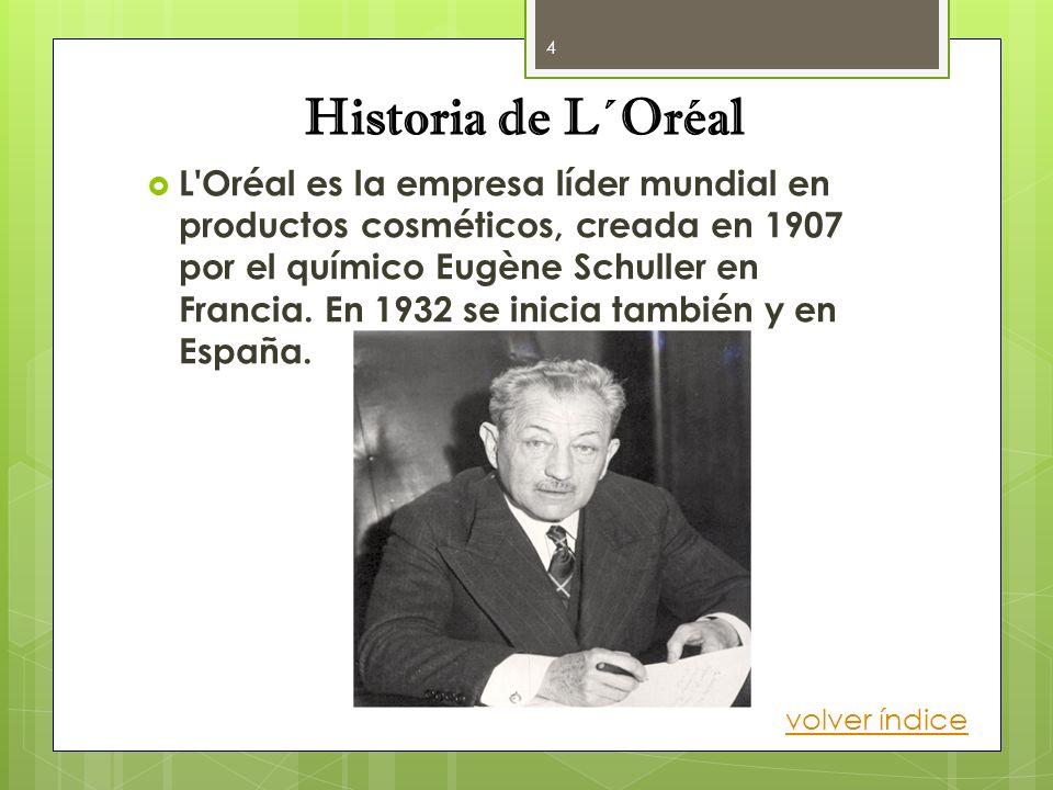 Historia de L´Oréal L'Oréal es la empresa líder mundial en productos cosméticos, creada en 1907 por el químico Eugène Schuller en Francia. En 1932 se