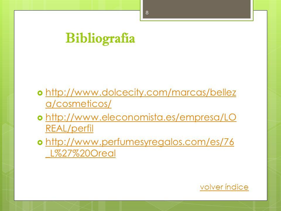 Bibliografía http://www.dolcecity.com/marcas/bellez a/cosmeticos/ http://www.dolcecity.com/marcas/bellez a/cosmeticos/ http://www.eleconomista.es/empr