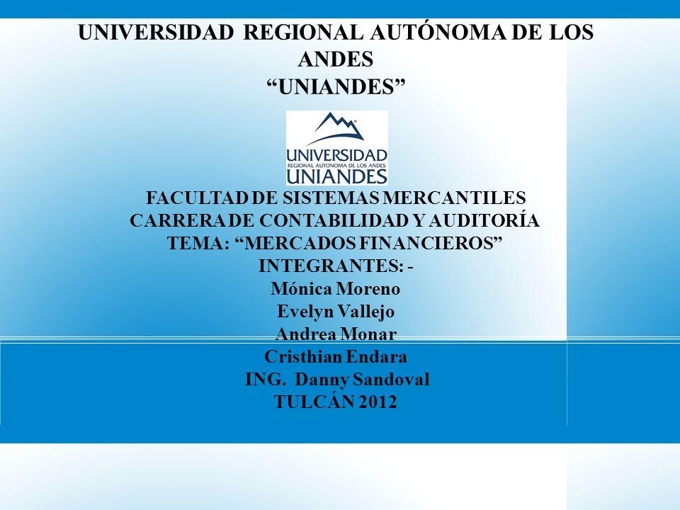 UNIVERSIDAD REGIONAL AUTÓNOMA DE LOS ANDES UNIANDES FACULTAD DE SISTEMAS MERCANTILES CARRERA DE CONTABILIDAD Y AUDITORÍA TEMA: MERCADOS FINANCIEROS IN