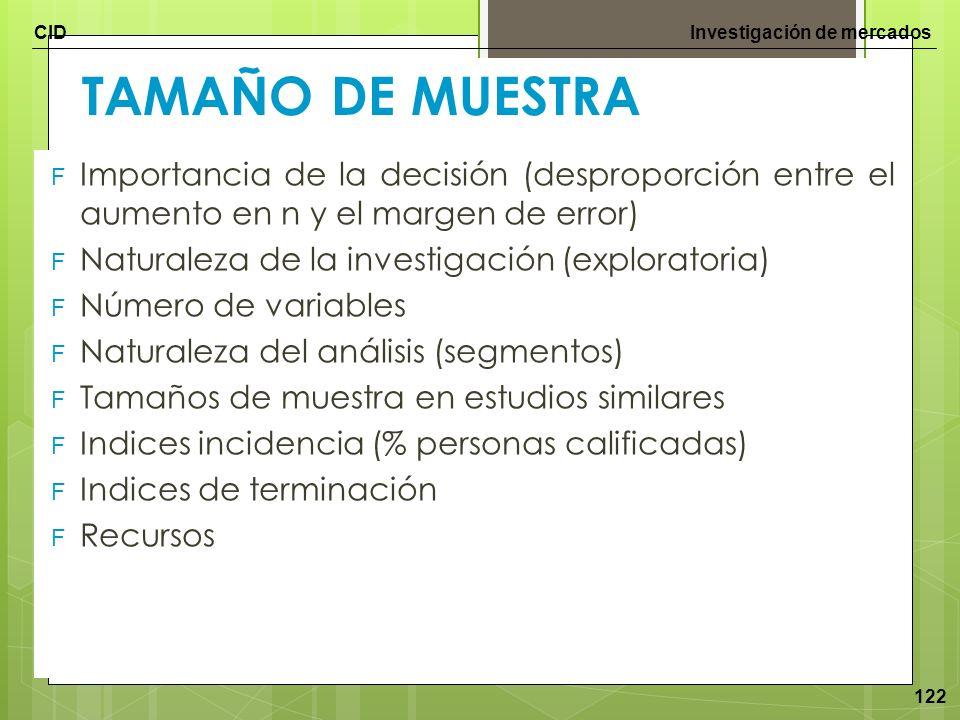 CIDInvestigación de mercados 122 TAMAÑO DE MUESTRA F Importancia de la decisión (desproporción entre el aumento en n y el margen de error) F Naturalez