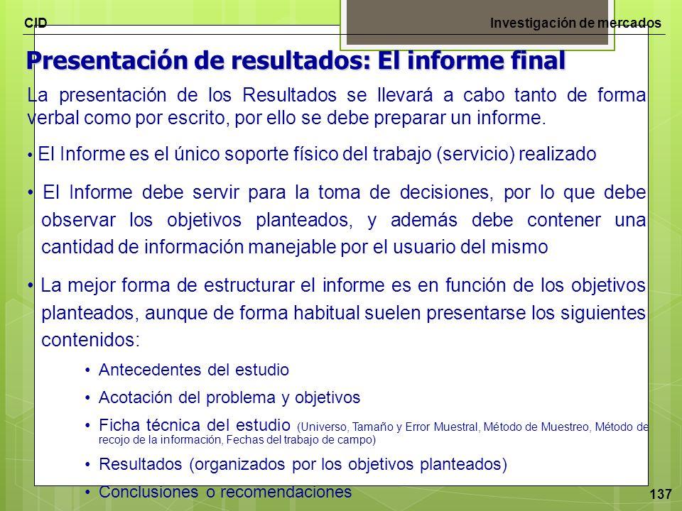 CIDInvestigación de mercados 137 Presentación de resultados: El informe final El Informe es el único soporte físico del trabajo (servicio) realizado E