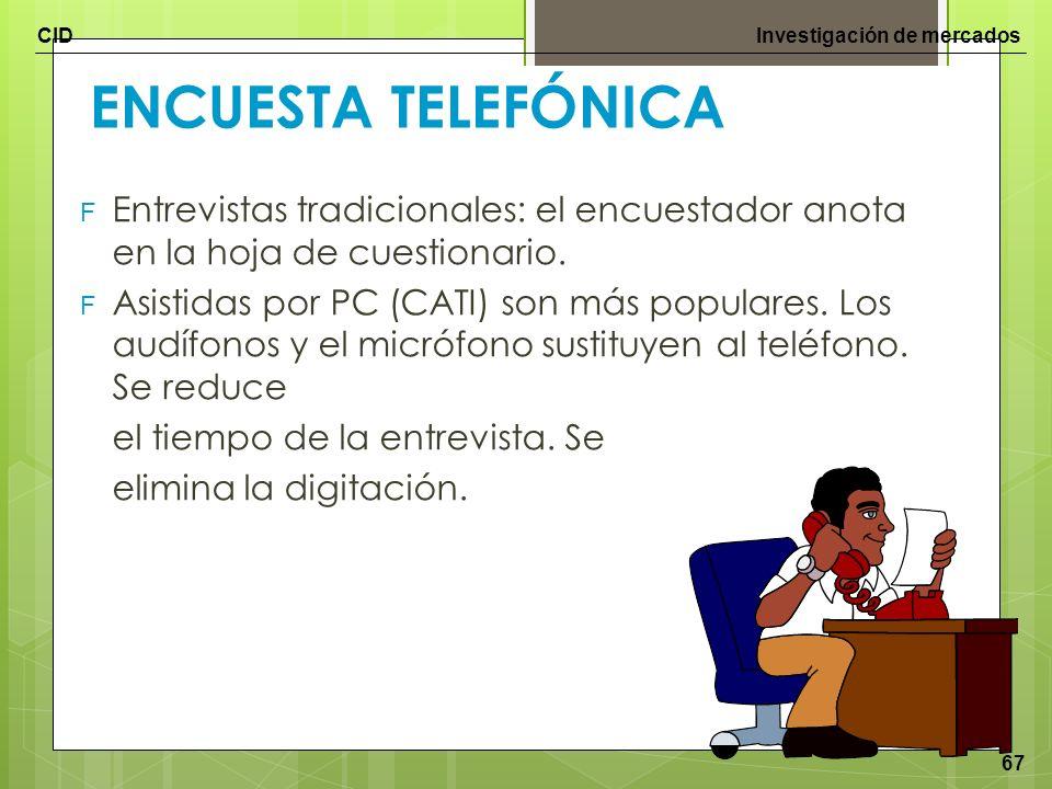 CIDInvestigación de mercados 67 ENCUESTA TELEFÓNICA F Entrevistas tradicionales: el encuestador anota en la hoja de cuestionario. F Asistidas por PC (