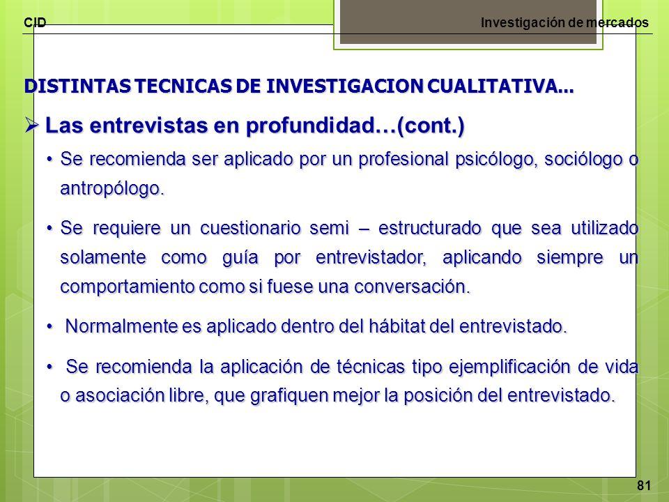 CIDInvestigación de mercados 81 DISTINTAS TECNICAS DE INVESTIGACION CUALITATIVA... Las entrevistas en profundidad…(cont.) Las entrevistas en profundid