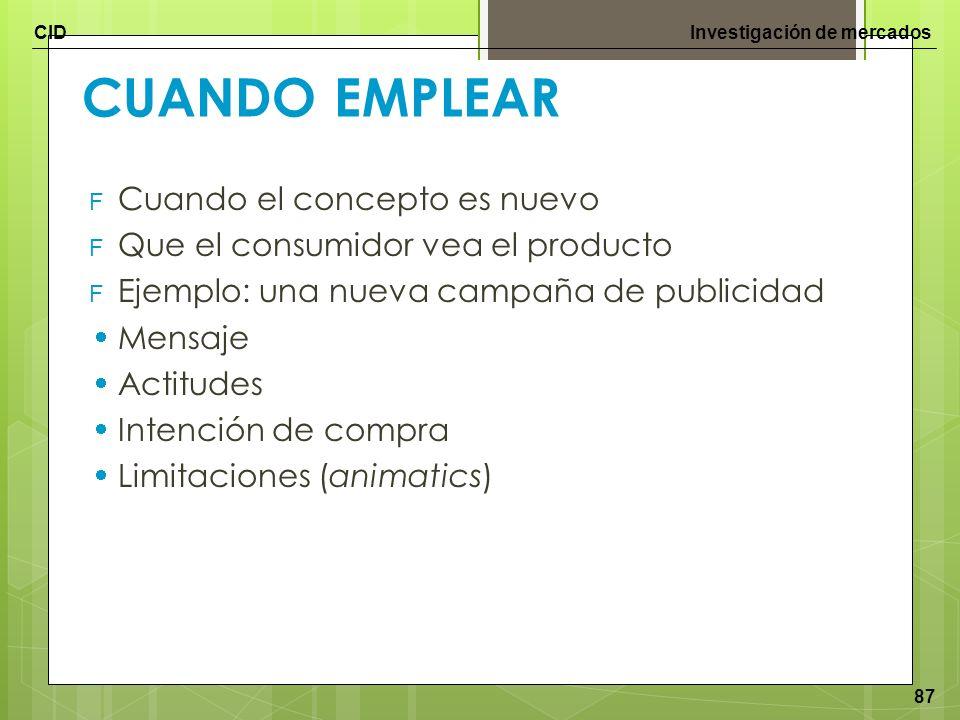 CIDInvestigación de mercados 87 CUANDO EMPLEAR F Cuando el concepto es nuevo F Que el consumidor vea el producto F Ejemplo: una nueva campaña de publi
