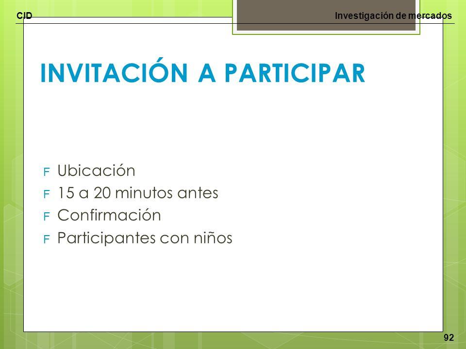 CIDInvestigación de mercados 92 INVITACIÓN A PARTICIPAR F Ubicación F 15 a 20 minutos antes F Confirmación F Participantes con niños