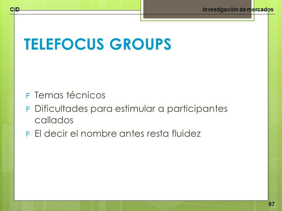 CIDInvestigación de mercados 97 TELEFOCUS GROUPS F Temas técnicos F Dificultades para estimular a participantes callados F El decir el nombre antes re
