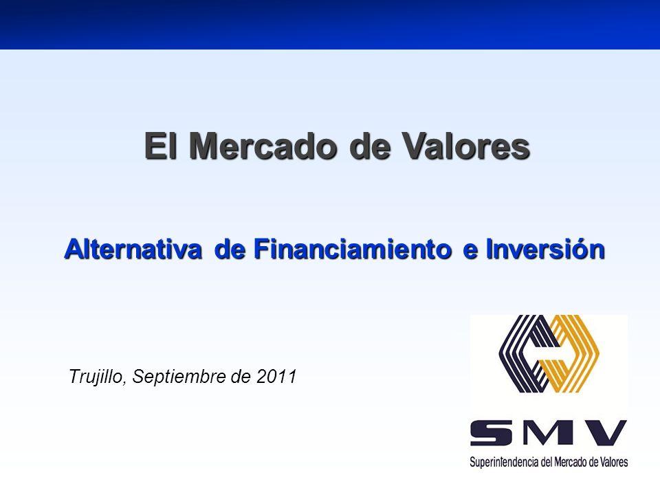 Trujillo, Septiembre de 2011 Alternativa de Financiamiento e Inversión El Mercado de Valores