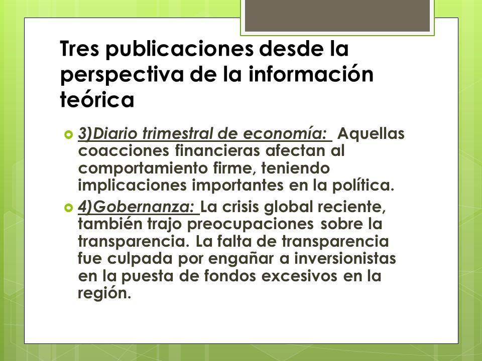 Tres publicaciones desde la perspectiva de la información teórica 3)Diario trimestral de economía: Aquellas coacciones financieras afectan al comportamiento firme, teniendo implicaciones importantes en la política.