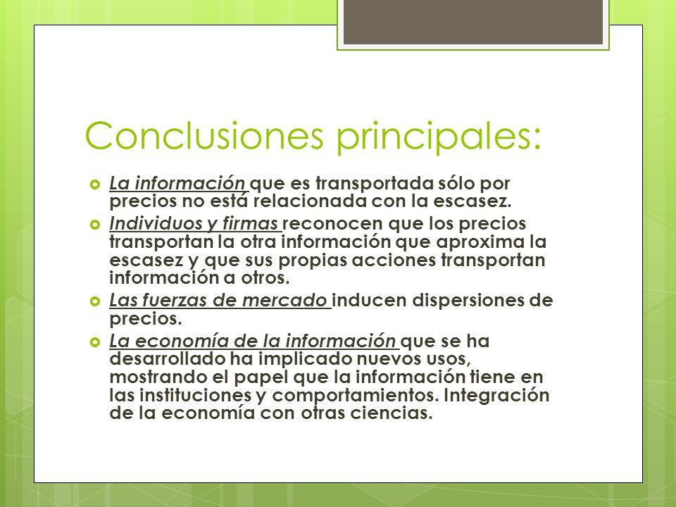 Conclusiones principales: La información que es transportada sólo por precios no está relacionada con la escasez. Individuos y firmas reconocen que lo