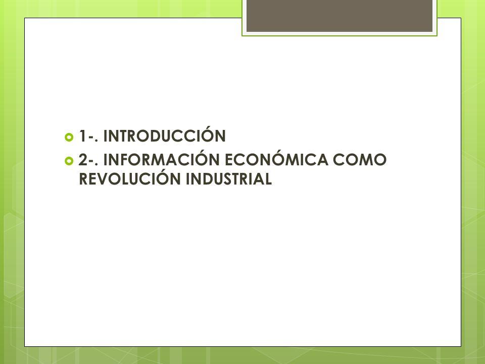 1-. INTRODUCCIÓN 2-. INFORMACIÓN ECONÓMICA COMO REVOLUCIÓN INDUSTRIAL