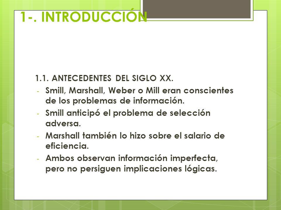 1-. INTRODUCCIÓN 1.1. ANTECEDENTES DEL SIGLO XX. - Smill, Marshall, Weber o Mill eran conscientes de los problemas de información. - Smill anticipó el