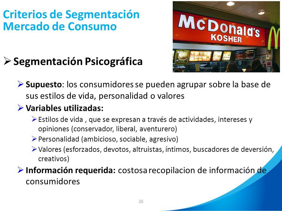 26 Criterios de Segmentación Mercado de Consumo Segmentación Psicográfica Supuesto: los consumidores se pueden agrupar sobre la base de sus estilos de