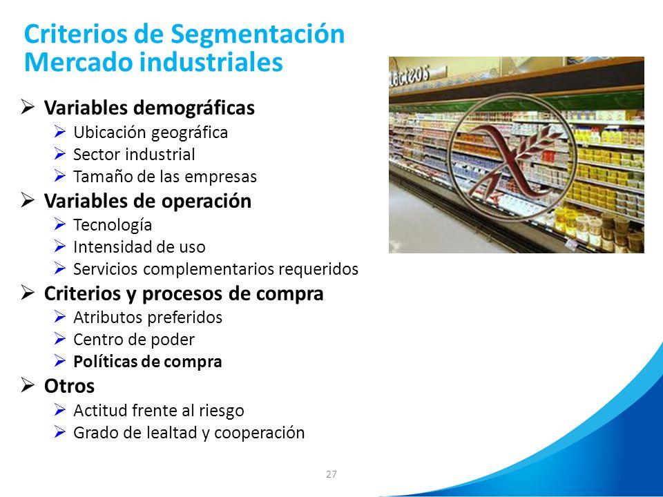 27 Criterios de Segmentación Mercado industriales Variables demográficas Ubicación geográfica Sector industrial Tamaño de las empresas Variables de op