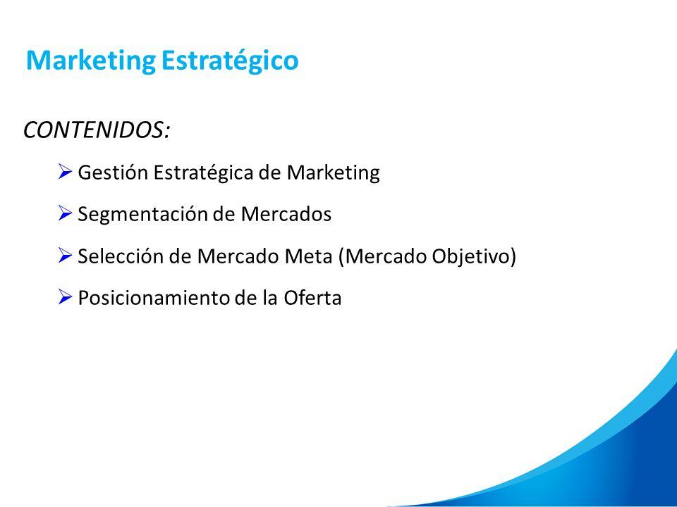 Marketing Estratégico CONTENIDOS: Gestión Estratégica de Marketing Segmentación de Mercados Selección de Mercado Meta (Mercado Objetivo) Posicionamien
