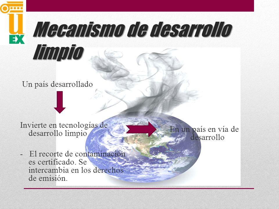 Mecanismo de desarrollo limpio Un país desarrollado Invierte en tecnologías de desarrollo limpio - El recorte de contaminación es certificado.