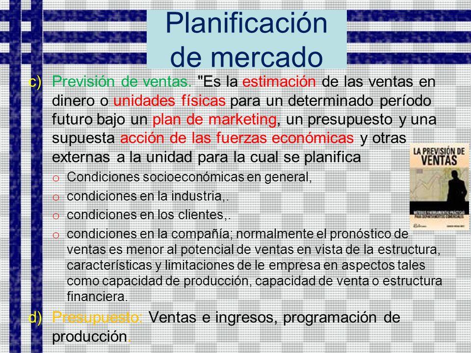 Planificación de mercado c)Previsión de ventas.