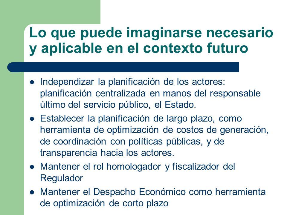 Lo que puede imaginarse necesario y aplicable en el contexto futuro Independizar la planificación de los actores: planificación centralizada en manos