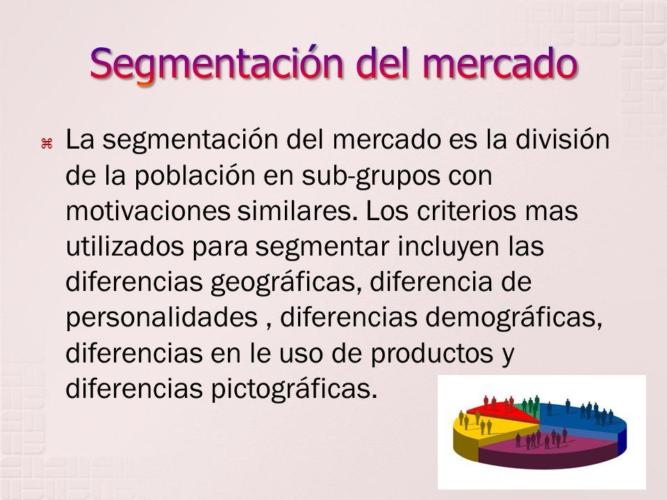 La segmentación del mercado es la división de la población en sub-grupos con motivaciones similares. Los criterios mas utilizados para segmentar inclu