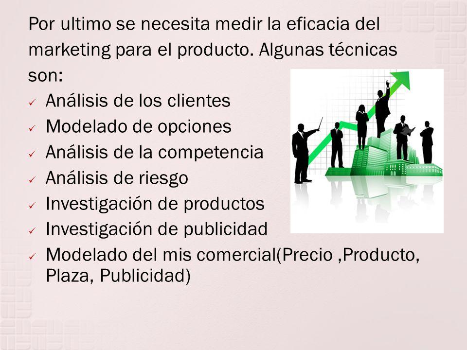 Por ultimo se necesita medir la eficacia del marketing para el producto. Algunas técnicas son: Análisis de los clientes Modelado de opciones Análisis
