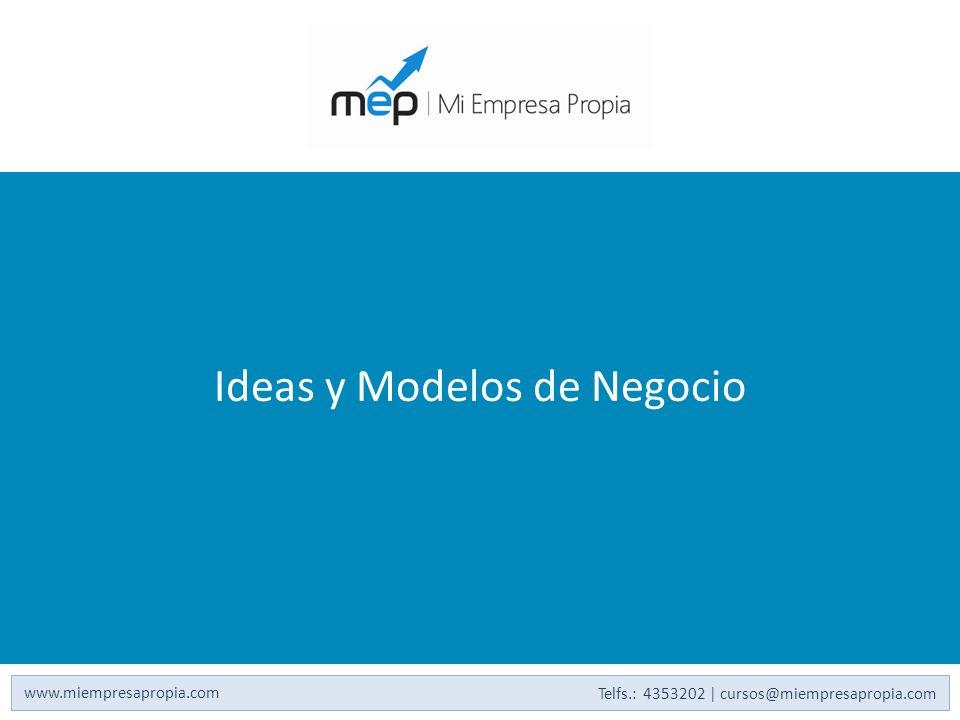 Ideas y Modelos de Negocio www.miempresapropia.com Telfs.: 4353202 | cursos@miempresapropia.com
