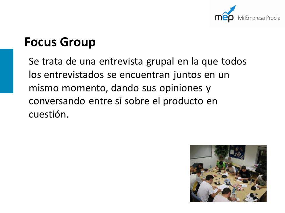 Focus Group Se trata de una entrevista grupal en la que todos los entrevistados se encuentran juntos en un mismo momento, dando sus opiniones y conver