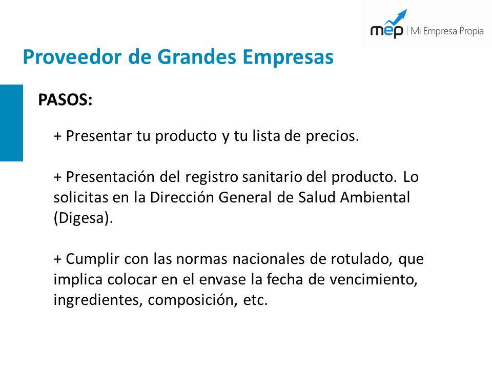 Proveedor de Grandes Empresas PASOS: + Presentar tu producto y tu lista de precios. + Presentación del registro sanitario del producto. Lo solicitas e