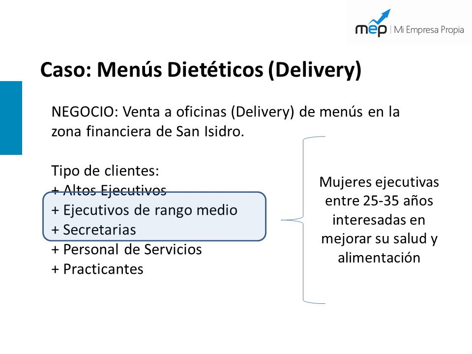 NEGOCIO: Venta a oficinas (Delivery) de menús en la zona financiera de San Isidro. Tipo de clientes: + Altos Ejecutivos + Ejecutivos de rango medio +