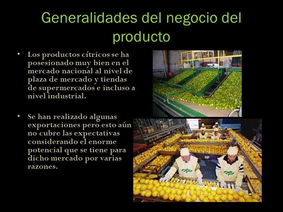 Generalidades del negocio del producto Los productos cítricos se ha posesionado muy bien en el mercado nacional al nivel de plaza de mercado y tiendas