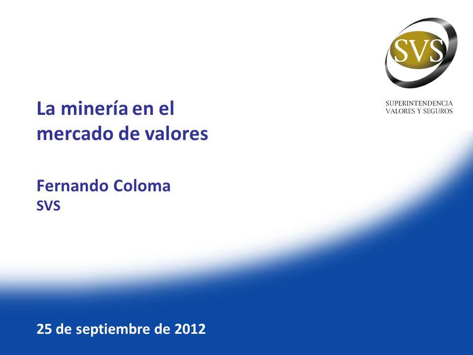 La minería en el mercado de valores Fernando Coloma SVS 25 de septiembre de 2012