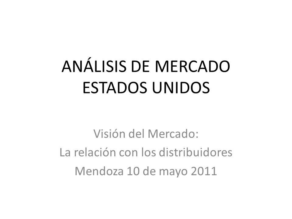 ANÁLISIS DE MERCADO ESTADOS UNIDOS Visión del Mercado: La relación con los distribuidores Mendoza 10 de mayo 2011