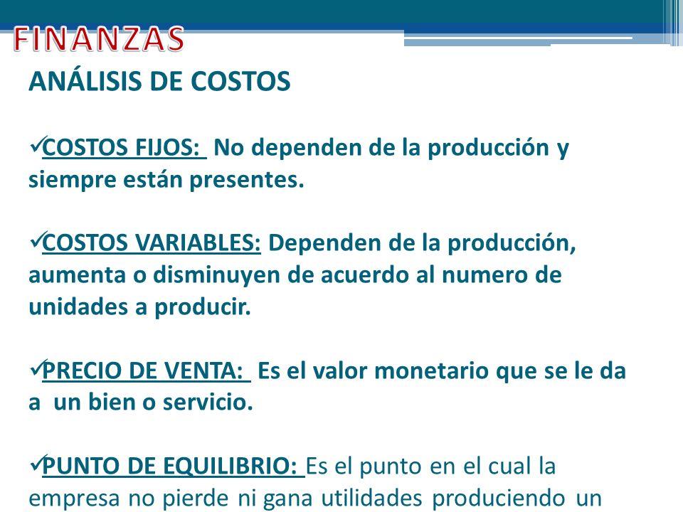 ANÁLISIS DE COSTOS COSTOS FIJOS: No dependen de la producción y siempre están presentes. COSTOS VARIABLES: Dependen de la producción, aumenta o dismin