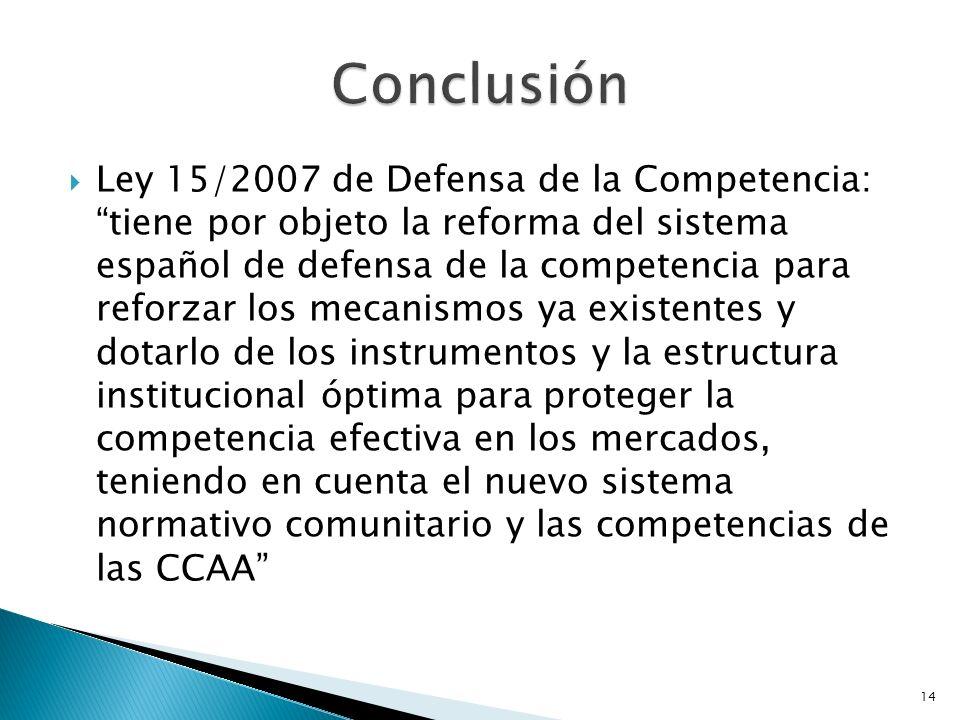 14 Ley 15/2007 de Defensa de la Competencia: tiene por objeto la reforma del sistema español de defensa de la competencia para reforzar los mecanismos