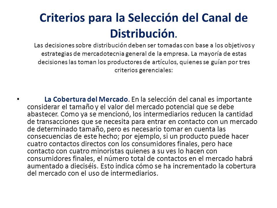 Criterios para la Selección del Canal de Distribución. Las decisiones sobre distribución deben ser tomadas con base a los objetivos y estrategias de m