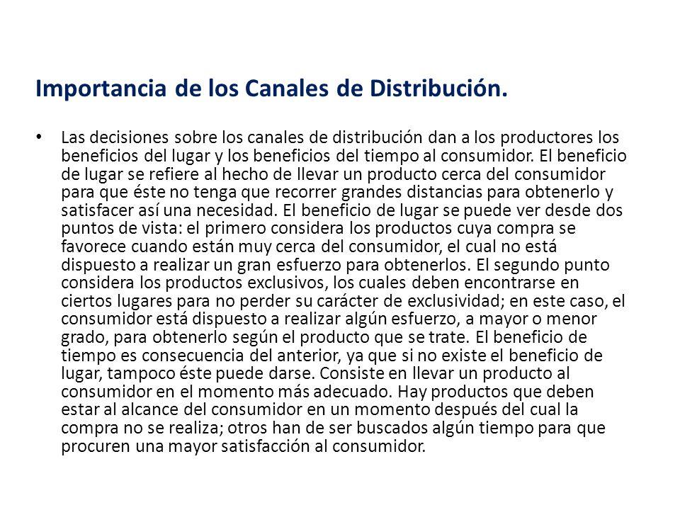 Importancia de los Canales de Distribución. Las decisiones sobre los canales de distribución dan a los productores los beneficios del lugar y los bene