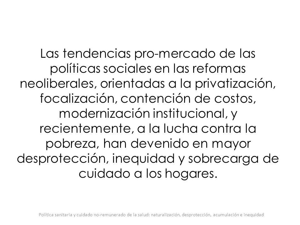 Las tendencias pro-mercado de las políticas sociales en las reformas neoliberales, orientadas a la privatización, focalización, contención de costos,
